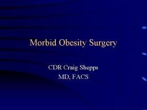 Morbid Obesity Surgery CDR Craig Shepps MD FACS