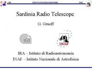 CNR ISTITUTO DI RADIOASTRONOMIA Sardinia Radio Telescope G