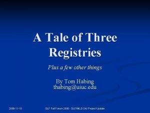 A Tale of Three Registries Plus a few