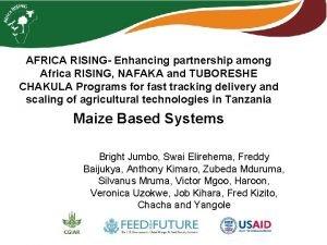 AFRICA RISING Enhancing partnership among Africa RISING NAFAKA