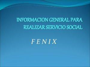 INFORMACION GENERAL PARA REALIZAR SERVICIO SOCIAL FENIX Cundo