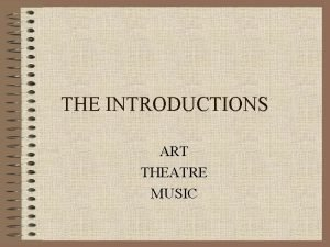 THE INTRODUCTIONS ART THEATRE MUSIC ART ELEMENTS OF