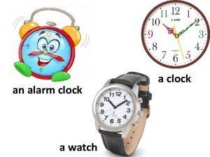 an alarm clock a watch a clock TIME