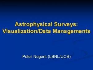 Astrophysical Surveys VisualizationData Managements Peter Nugent LBNLUCB Current