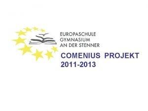 COMENIUS PROJEKT 2011 2013 Die Teilnahme an Comenius