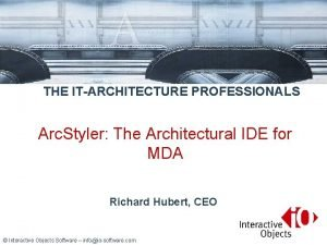 THE ITARCHITECTURE PROFESSIONALS Arc Styler The Architectural IDE