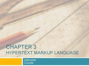 CHAPTER 3 HYPERTEXT MARKUP LANGUAGE Instructor Course HTML