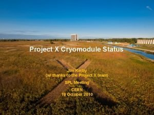 Project X Cryomodule Status Jim Kerby w thanks