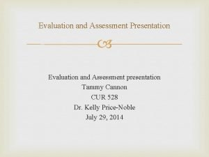 Evaluation and Assessment Presentation Evaluation and Assessment presentation
