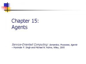 Chapter 15 Agents ServiceOriented Computing Semantics Processes Agents
