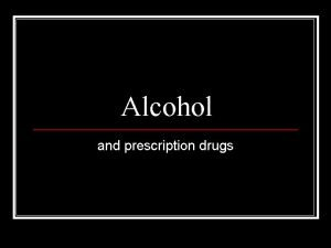 Alcohol and prescription drugs Alcohol Used by 84