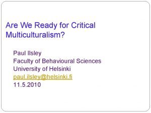 Are We Ready for Critical Multiculturalism Paul Ilsley