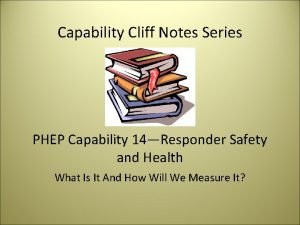 Capability Cliff Notes Series PHEP Capability 14Responder Safety