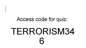 Access code for quiz TERRORISM 34 6 TERRORISM