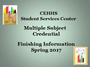 CEHHS Student Services Center Multiple Subject Credential Finishing