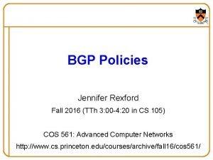 BGP Policies Jennifer Rexford Fall 2016 TTh 3