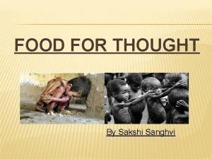 FOOD FOR THOUGHT By Sakshi Sanghvi HUNGER Hunger