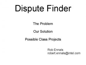 Dispute Finder The Problem Our Solution Possible Class