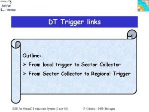 DT Trigger links Outline From local trigger to