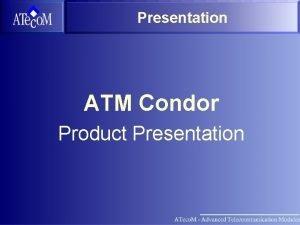 Presentation ATM Condor Product Presentation ATM Condor Cost