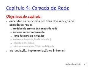 Captulo 4 Camada de Rede Objetivos do captulo