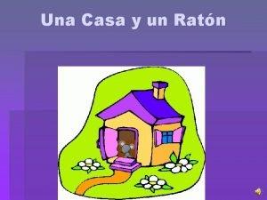 Una Casa y un Ratn Tres ratoncitos corretean