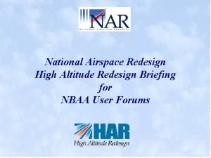 National Airspace Redesign High Altitude Redesign Briefing for