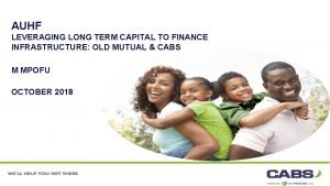 AUHF LEVERAGING LONG TERM CAPITAL TO FINANCE INFRASTRUCTURE