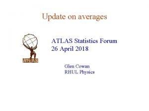 Update on averages ATLAS Statistics Forum 26 April