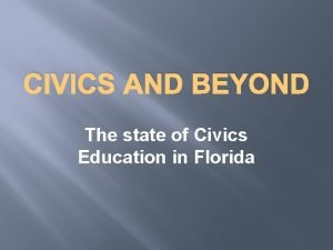 CIVICS AND BEYOND The state of Civics Education
