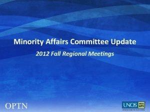 Minority Affairs Committee Update 2012 Fall Regional Meetings