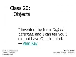 Class 20 Objects I invented the term Object