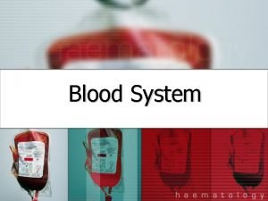 Blood System Blood and Blood cells Average adult