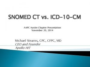 SNOMED CT vs ICD10 CM AAPC Austin Chapter