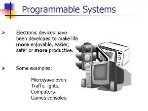 Programmable Systems Electronic devices have been developed to
