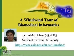 A Whirlwind Tour of Biomedical Informatics KunMao Chao