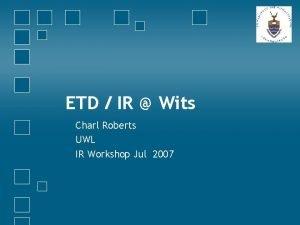 ETD IR Wits Charl Roberts UWL IR Workshop