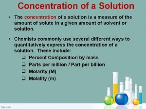 Concentration of a Solution The concentration of a