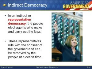 Indirect Democracy In an indirect or representative democracy