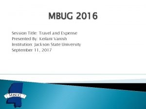 MBUG 2016 Session Title Travel and Expense Presented