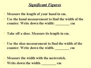 Significant Figures Measure the length of your hand