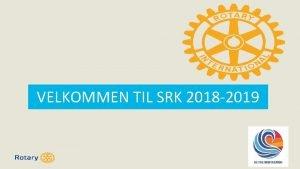 VELKOMMEN TIL SRK 2018 2019 AGENDA 8 august