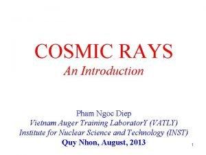 COSMIC RAYS An Introduction Pham Ngoc Diep Vietnam