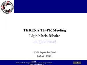EUNIS General TERENA TFPR Meeting Lgia Maria Ribeiro