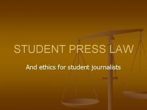 STUDENT PRESS LAW And ethics for student journalists