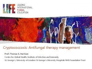 Cryptococcosis Antifungal therapy management Prof Thomas S Harrison