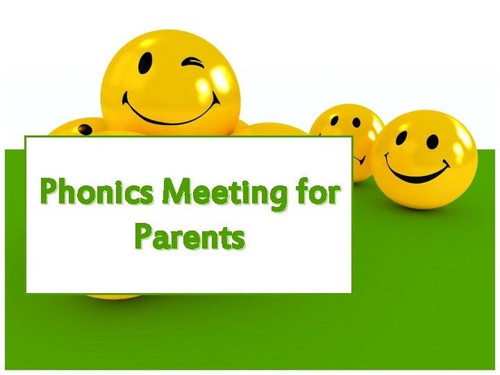 Phonics Meeting for Parents Why teach phonics Phonics