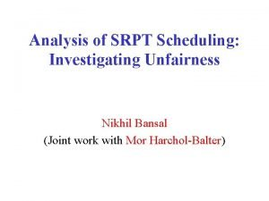 Analysis of SRPT Scheduling Investigating Unfairness Nikhil Bansal