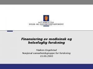 Finansiering av medisinsk og helsefaglig forskning Maiken Engelstad
