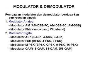 MODULATOR DEMODULATOR Pembagian modulator dan demodulator berdasarkan pemrosesan